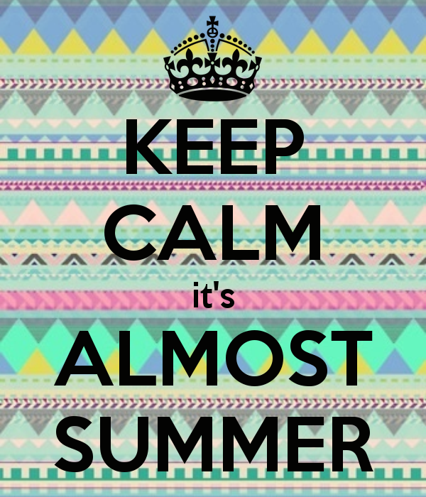 Keep Calm Its Almost Summer 125