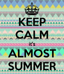 keep-calm-its-almost-summer-125